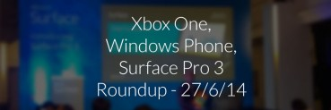 Xbox One, Windows Phone, Surface Pro 3 Singapore Roundup for 27/6/2014