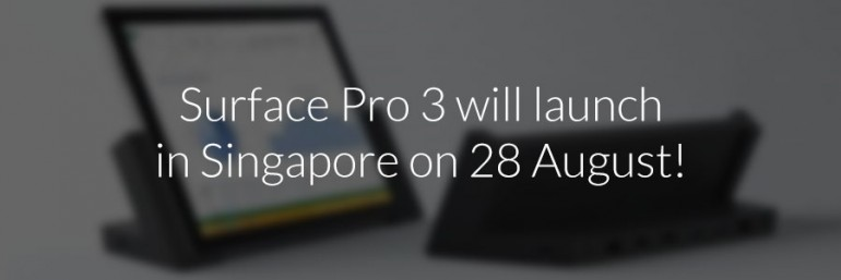Surface Pro 3 will launch in Singapore on 28 August!